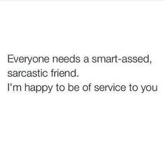 Yes and certain company brings out my inner smart ass ijs. Bff Quotes, Badass Quotes, Best Friend Quotes, Sarcastic Quotes, Fact Quotes, Mood Quotes, Friendship Quotes, True Quotes, Quotes To Live By