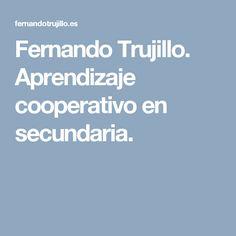 Fernando Trujillo. Aprendizaje cooperativo en secundaria.