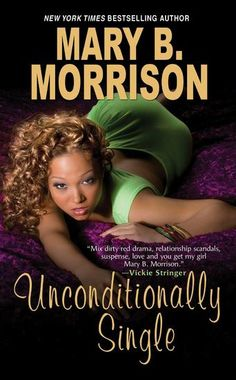 Unconditionally Single by Mary B Morrison - Honey Thomas once made her living as a tough-talking prostitute and madam, but those days are long gone. These days, Honey runs a counseling center that helps women get off the streets, and her new life is being bankrolled by money stolen from her ex-pimp, Valentino James. But Valentino wants his money back, and he's willing to kill Honey to get it. (Bilbary Town Library: Good for Readers, Good for Librarians)