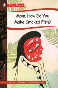 Mom, How Do You Make Smoked Fish?, 2016) - Indigenous & First Nations Kids Books - Strong Nations