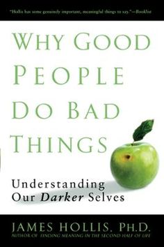 Why Good People Do Bad Things by James Hollis, Click to Start Reading eBook, Working with the Shadow is not working with evil, per se. It is working toward the possibility of gre