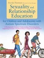Sexuality and relationship education for children and adolescents with autism spectrum disorders : A professional's guide to understanding, ...
