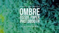 DIY Ombre Tissue Paper Photobooth. Learn how to DIY yourself an ombre tissue paper photobooth backdrop. DIY by Lovely Indeed. A 25th Hour Fi...