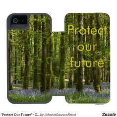 'Protect Our Future' - Customizable iPhone Wallet Case Wonderful Images, Beautiful Images, Forest Flowers, 5s Cases, Iphone Se, Wallet, Future, Design, Products