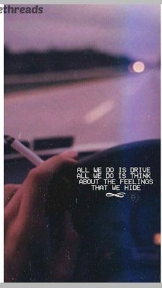 All we do is drive all we do is think about the feelings that we hide ♡ Mood Wallpaper, Tumblr Wallpaper, Wallpaper Quotes, Iphone Wallpaper, Tumblr Quotes, Lyric Quotes, Lyrics, Mood Quotes, Life Quotes