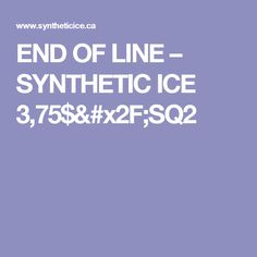 END OF LINE – SYNTHETIC ICE 3,75$/SQ2