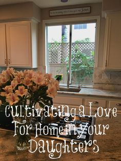 Cultivating a Love for Home in Your Daughters