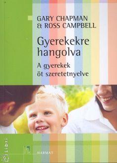 Gary Capman & Ross Campbell: Gyerekekre hangolva - A gyerekek öt szeretetnyelve Ross Campbell, Gary Chapman, Preschool Bible, Infancy, Childcare, Activities For Kids, Psychology, Parenting, Album