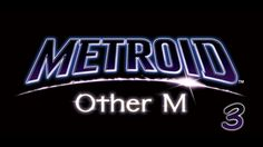 Let's Play Metroid Other M #3: Chameleons and Little Birdies.