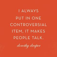 Dorothy Draper from The Greenbrier Resort .we are loving Dorothy Draper. Great Quotes, Quotes To Live By, Inspirational Quotes, Motivational Quotes, Words Quotes, Me Quotes, Sayings, Author Quotes, Writing Quotes