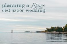 planning a destination wedding in maine | advice from a real live bride!