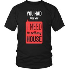 """Real Estate T-Shirts will do the talking for you.""""You had me at I Need To Sell My House"""" will be perfect for you or gift. We offer a huge selection of various apparel designed specifically for Real Es Real Estate School, Real Estate Career, Real Estate Business, Real Estate Tips, Selling Real Estate, Real Estate Sales, Real Estate Investing, Real Estate Marketing, Investing Money"""