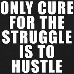 Click image to shop ONLY CURE FOR THE STRUGGLE IS THE HUSTLE t-shirt.  Motivational | Inspirational Quotes. Photography. Food and Drink. Travel. Animals. DIY Projects