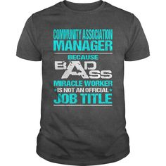 COMMUNITY ASSOCIATION MANAGER Because BADASS Miracle Worker Isn't An Official…
