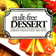 Incredibly Delicious Desserts Without Any Guilt - Simple Green Smoothies