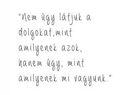 Úgy látjuk a dolgokat, amilyenek mi vagyunk. Word 2, Quotations, Life Quotes, Thoughts, Motivation, Random Things, Hug, Funny, Touch