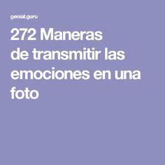 272 Maneras detransmitir las emociones enuna foto