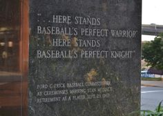 "The Stan Musial Statue inscription reads:  ""Here stands baseball's perfect warrior ... Here stands baseball's perfect knight"""