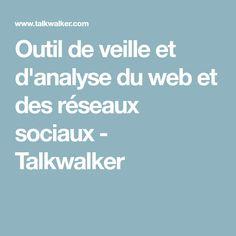 Outil de veille et d'analyse du web et des réseaux sociaux - Talkwalker