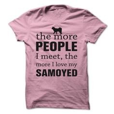 THE MORE PEOPLE I MEET, THE MORE I LOVE MY Samoyed - #checkered shirt #summer tee. CHECKOUT => https://www.sunfrog.com/Pets/THE-MORE-PEOPLE-I-MEET-THE-MORE-I-LOVE-MY-Samoyed-xbzma.html?68278