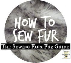 How to sew fur: The sewing faux fur guide - Making a comeback this fall, expect to see faux fur in several types of clothing. Add it to your projects today!