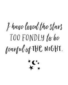 """""""I have loved the stars too fondly to be fearful of the night."""" - Sarah Williams poem"""