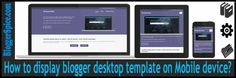 http://www.bloggerspice.com/2014/12/enable-desktop-template-for-mobile-phone.html