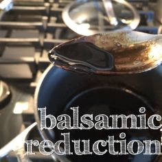 how to make a simple balsamic vinegar reduction.  good to know! goes with so many things.