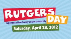 Join us April 28, 2012 for Rutgers Day! (http://rutgersday.rutgers.edu/)