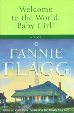 Welcome to the world, Baby Girl! : a novel / Fannie Flagg.