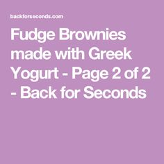 Fudge Brownies made with Greek Yogurt - Page 2 of 2 - Back for Seconds