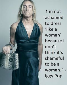 I love Iggy Pop, people in drag, and being female. Iggy Pop, Kurt Cobain Frases, Photo Rock, Mode Vintage, Hey Girl, Lady Dior, Looks Cool, Girl Power, Men Dress