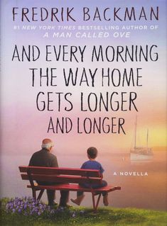 Amazon.com: And Every Morning the Way Home Gets Longer and Longer: A Novella (9781501160486): Fredrik Backman: Books
