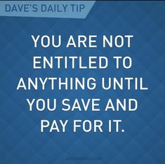 Digging yourself out of debt a 7 step strategy pinterest dave dave ramsey wisdom you are not entitled to anything until you save and pay for it solutioingenieria Images