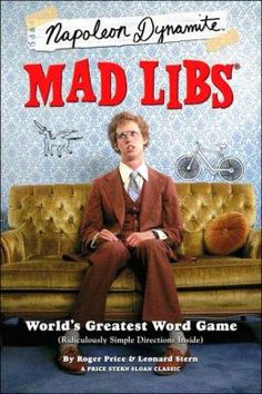 Napoleon Dynamite mad libs... I believe I need these.