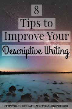 Hannah Heath: 8 Tips To Improve Your Descriptive Writing - struggling with writing good pieces of description? Check out these tips!