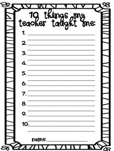 10 Things The Teacher Taught (this would be cute for a class teacher gift... have kids write their 10 things plus draw a picture of their teacher teaching).  Also great for scrapbooking your child's school year.  from whattheteacherwants.blogspot.com