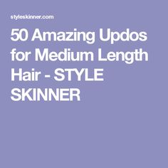 50 Amazing Updos for Medium Length Hair - STYLE SKINNER