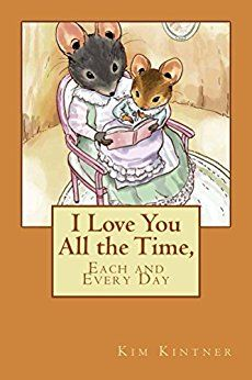 I Love You All the Time, Each and Every Day - Kindle edition by Kim Kintner. Children Kindle eBooks @ Amazon.com.