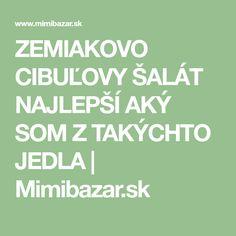 ZEMIAKOVO CIBUĽOVY ŠALÁT NAJLEPŠÍ AKÝ SOM Z TAKÝCHTO JEDLA   Mimibazar.sk