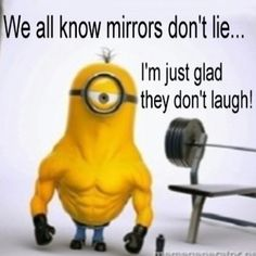 Minion Muscle, exercise.  We all know mirrors don't lie...I'm just glad they don't laugh!  。◕‿◕。 See my Despicable Me  Minions pins https://www.pinterest.com/search/my_pins/?q=minions