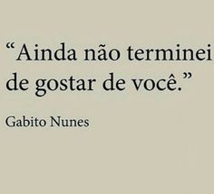 Ah que saudades do Gabito... Daily Quotes, True Quotes, Funny Quotes, More Than Words, Some Words, Sad Love, Love You, Cool Phrases, Words Worth