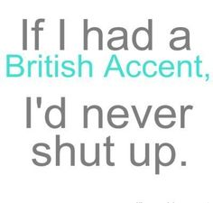 British Accents are my favorite