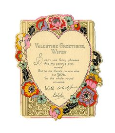 "From the Victorian Valentines collection: ""Valentine Greetings, Wifey / I can't use fancy phrases / And my poetry's even / worse! / But to me there's no one else / but You / In the whole round universe."""