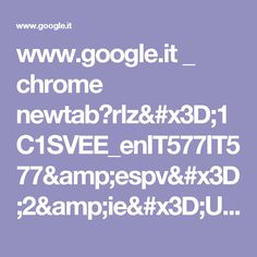 www.google.it _ chrome newtab?rlz=1C1SVEE_enIT577IT577&espv=2&ie=UTF-8
