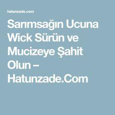Sarımsağın Ucuna Wick Sürün ve Mucizeye Şahit Olun – Hatunzade.Com