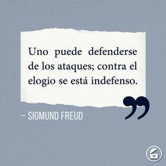 """""""Uno puede defenderse de los ataques; contra el elogio se está indefenso."""" - Sigmund Freud."""