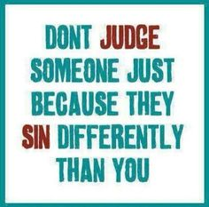 Or maybe just don't judge anyone, period