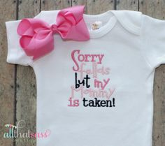 https://www.etsy.com/listing/181363828/mommy-is-taken-baby-girls-bodysuit-and?ref=listing-19  Mommy is Taken  Baby Girls Bodysuit and Bow by AllThatSassBoutique, $21.00