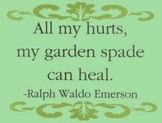 All my hurts, my garden spade can heal. (Ralph Waddo Emmersin quote Digging in the dirt - garden therapy). Garden / stress quote Garden quotes, inspirational garden quotes, garden sayings. Organic Gardening, Gardening Tips, Balcony Gardening, Gardening Services, Gardening Books, Gardening Vegetables, Gardening Supplies, Garden Spade, Grandma Quotes